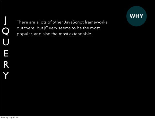 WHY J Q U E R Y There are a lots of other JavaScript frameworks out there, but jQuery seems to be the most popular, and al...