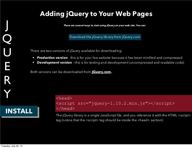 J Q U E R Y INSTALL Adding jQuery to Your Web Pages There are several ways to start using jQuery on your web site. You can...