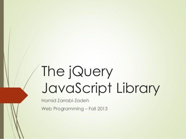 The jQuery JavaScript Library Hamid Zarrabi-Zadeh Web Programming – Fall 2013