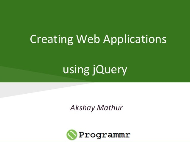 Creating Web Applications using jQuery Akshay Mathur