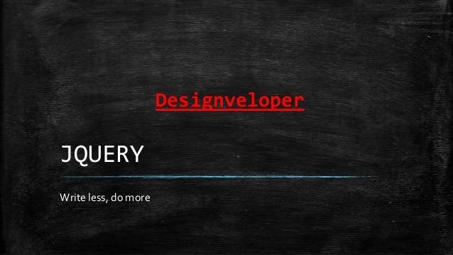 Designveloper JQUERY Write less, do more