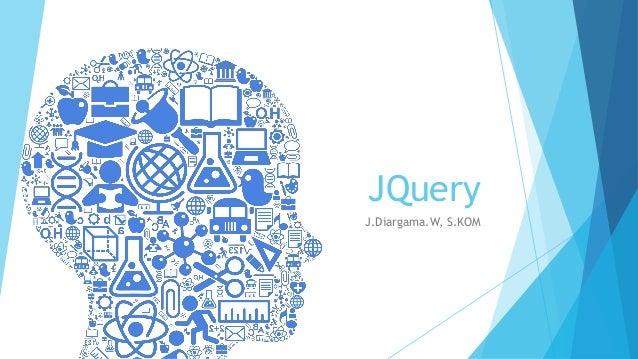 JQuery J.Diargama.W, S.KOM