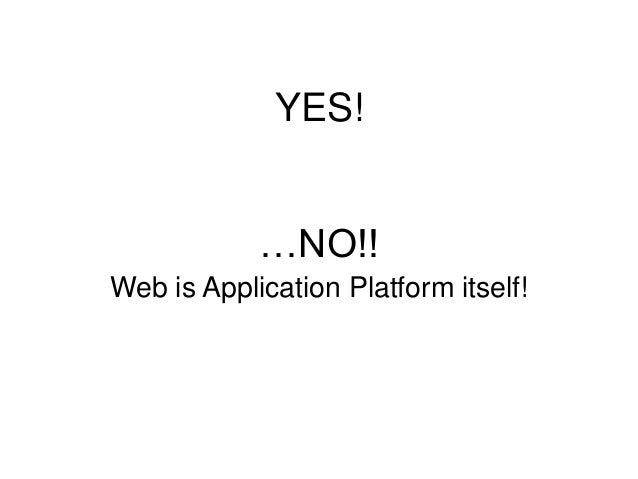 YES! …NO!! Web is Application Platform itself!