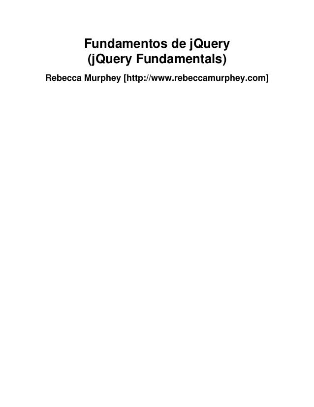 Fundamentos de jQuery        (jQuery Fundamentals)Rebecca Murphey [http://www.rebeccamurphey.com]