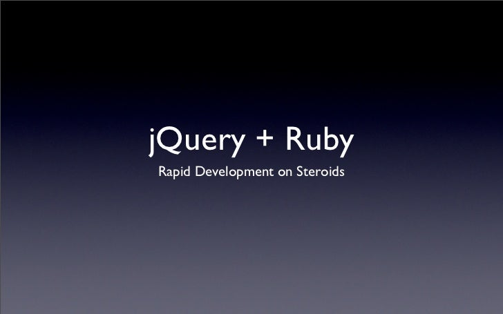 jQuery + Ruby Rapid Development on Steroids