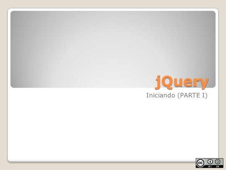 jQuery<br />Iniciando (PARTE I)<br />