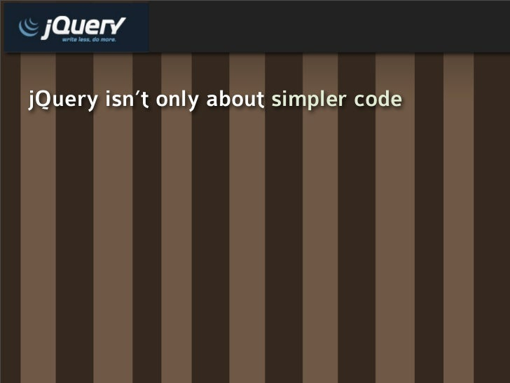 jQuery isn't only about simpler code