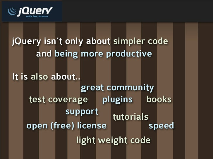 jQuery isn't only about simpler code      and being more productive  It is also about..                  great community  ...