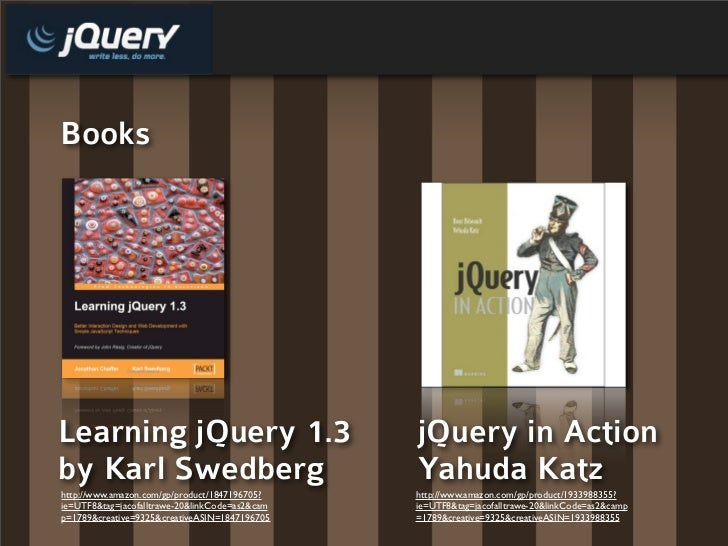 Books     Learning jQuery 1.3                             jQuery in Action by Karl Swedberg                               ...