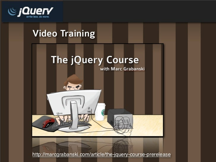 Video Training     http://marcgrabanski.com/article/the-jquery-course-prerelease