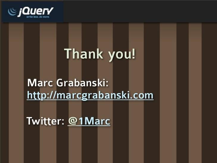 Thank you! Marc Grabanski: http://marcgrabanski.com  Twitter: @1Marc