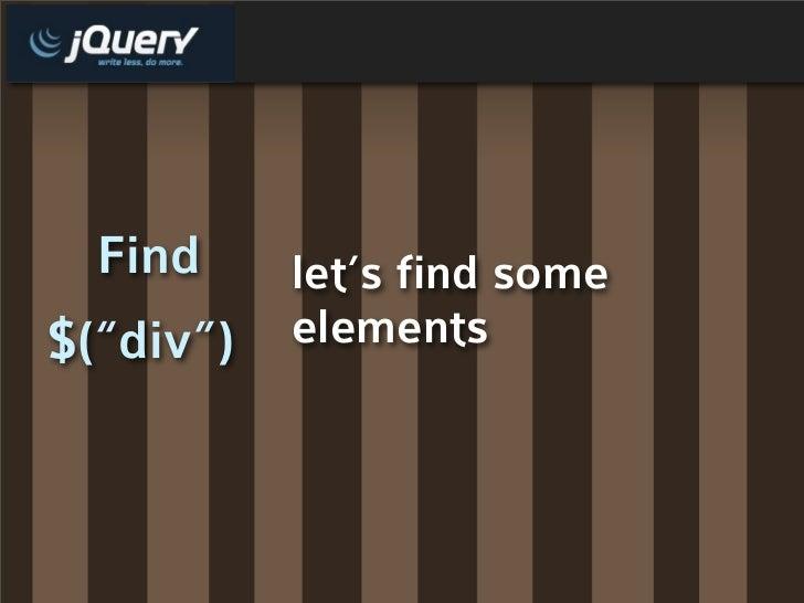 """Find     let's find some $(""""div"""")   elements"""
