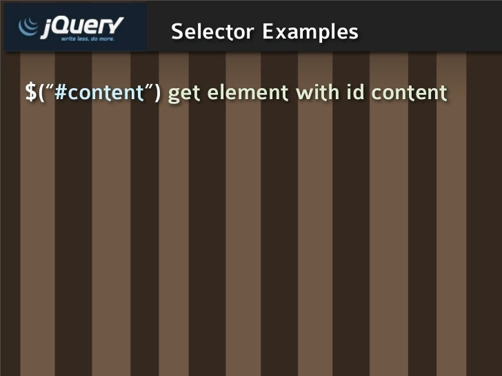 """Selector Examples  $(""""#content"""") get element with id content"""