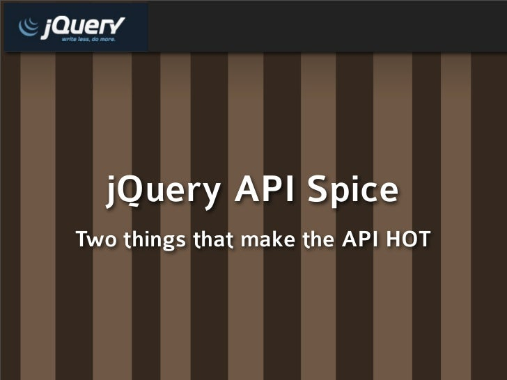 jQuery API Spice Two things that make the API HOT