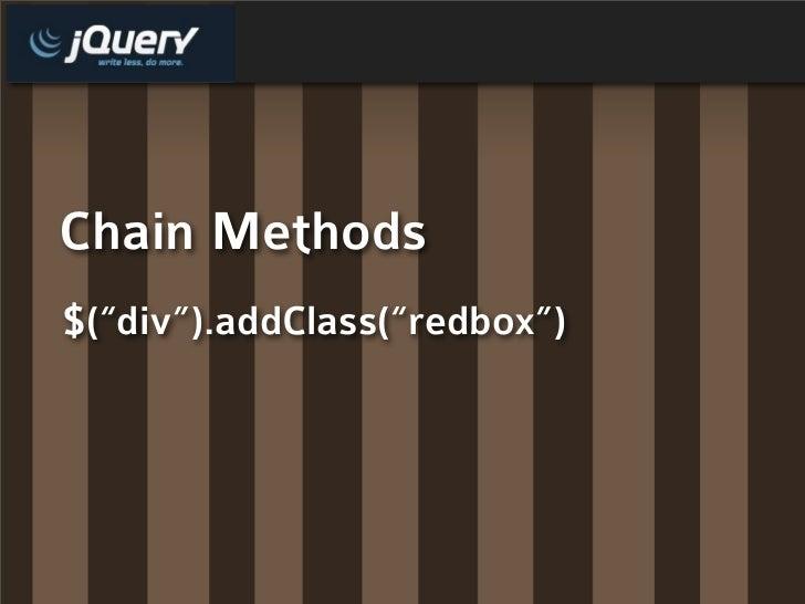 "Chain Methods $(""div"").addClass(""redbox"")"