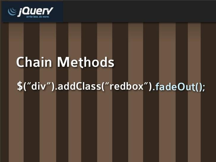"Chain Methods $(""div"").addClass(""redbox"") .fadeOut();"