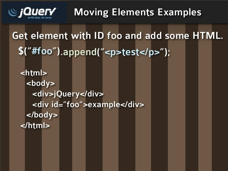 """Moving Elements Examples  Get element with ID foo and add some HTML.  $(""""#foo"""").append(""""<p>test</p>"""");  <html>   <body>   ..."""