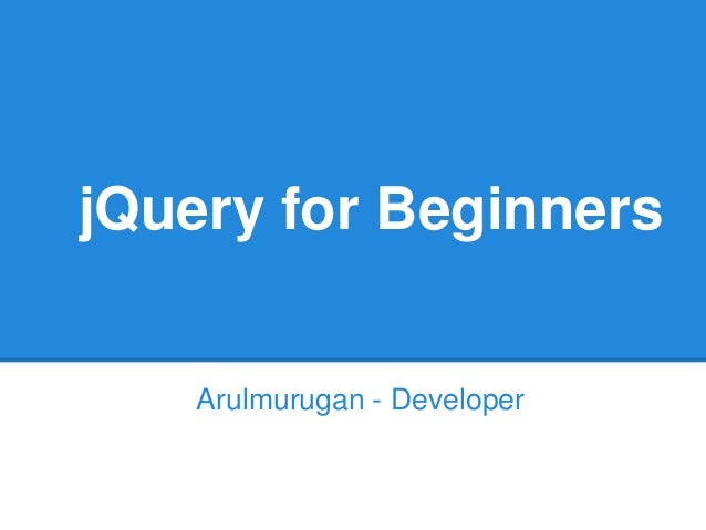 jQuery for Beginners    Arulmurugan - Developer