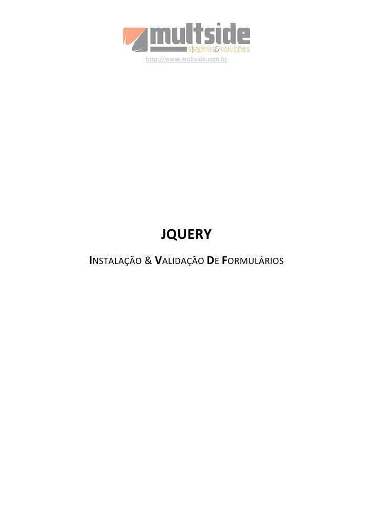 http://www.multside.com.br                   JQUERY INSTALAÇÃO & VALIDAÇÃO DE FORMULÁRIOS
