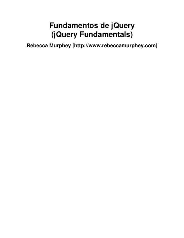 Fundamentos de jQuery (jQuery Fundamentals) Rebecca Murphey [http://www.rebeccamurphey.com]