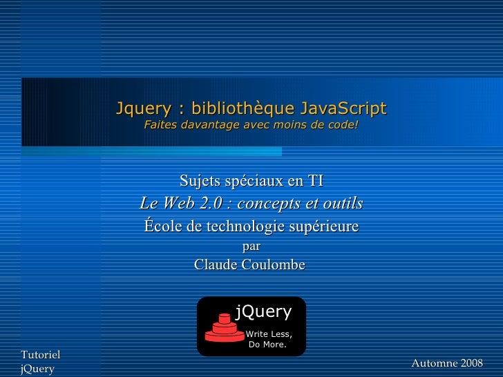 Jquery : bibliothèque JavaScript               Faites davantage avec moins de code!                        Sujets spéciaux...