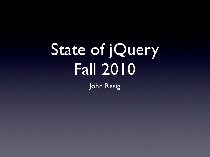 State of jQuery    Fall 2010      John Resig