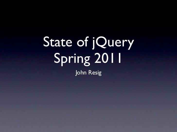 State of jQuery  Spring 2011     John Resig