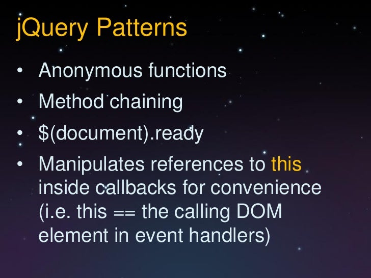 jQuery Patterns• Anonymous functions• Method chaining• $(document).ready• Manipulates references to this  inside callbacks...