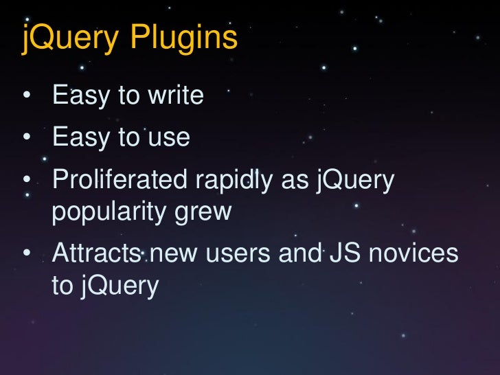 jQuery Plugins• Easy to write• Easy to use• Proliferated rapidly as jQuery  popularity grew• Attracts new users and JS nov...