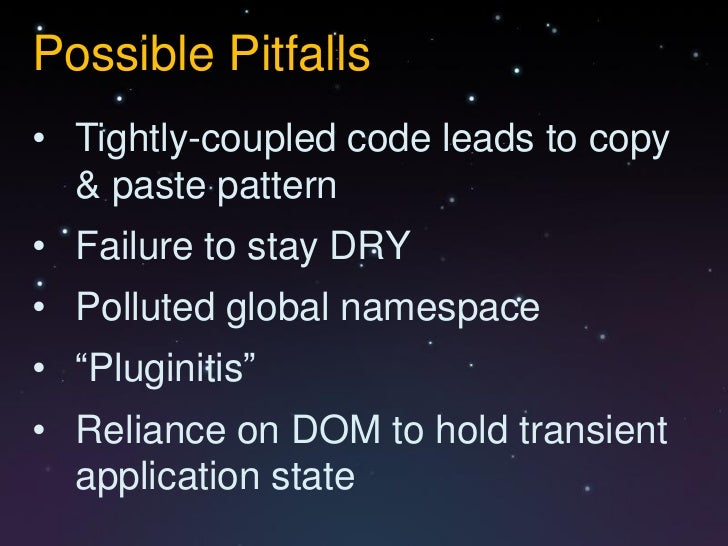 """Possible Pitfalls• Tightly-coupled code leads to copy  & paste pattern• Failure to stay DRY• Polluted global namespace• """"P..."""