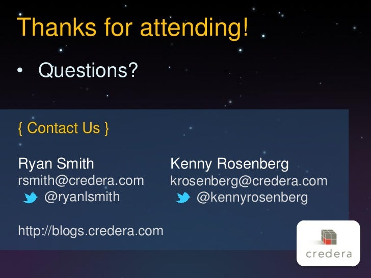 Thanks for attending!• Questions?{ Contact Us }Ryan Smith                 Kenny Rosenbergrsmith@credera.com         krosen...