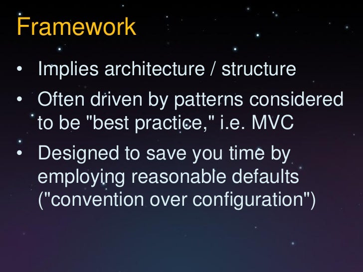 """Framework• Implies architecture / structure• Often driven by patterns considered  to be """"best practice,"""" i.e. MVC• Designe..."""