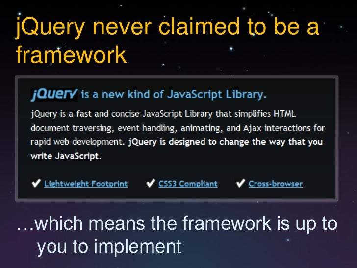 jQuery never claimed to be aframework…which means the framework is up to you to implement