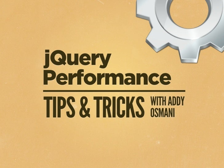jQuery Performance   Tips & Tricks   Addy Osmani, Jan 2011