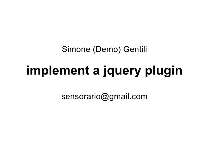 Simone (Demo) Gentili implement a jquery plugin [email_address]