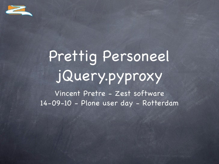 Prettig Personeel    jQuery.pyproxy     Vincent Pretre - Zest software 14-09-10 - Plone user day - Rotterdam