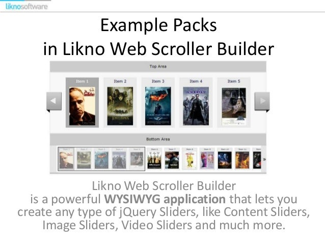 Example Packs in Likno Web Scroller Builder Likno Web Scroller Builder is a powerful WYSIWYG application that lets you cre...