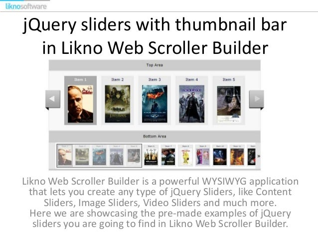 jQuery sliders with thumbnail bar in Likno Web Scroller Builder  Likno Web Scroller Builder is a powerful WYSIWYG applicat...