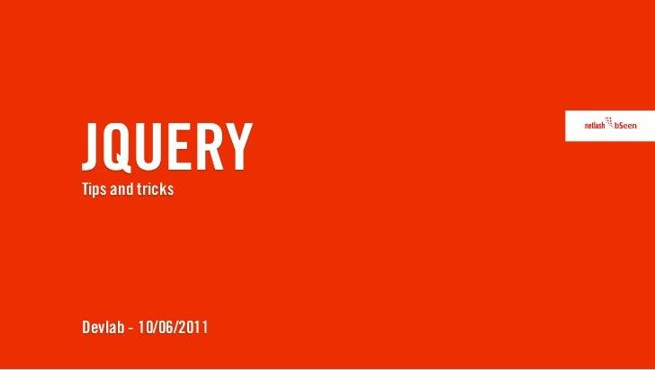 JQUERYTips and tricksDevlab - 10/06/2011