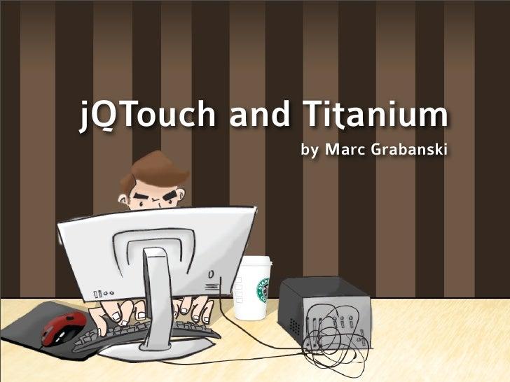 jQTouch and Titanium            by Marc Grabanski