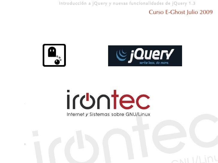 Introducción a jQuery y nuevas funcionalidades de jQuery 1.3                                         Curso E-Ghost Julio 2...