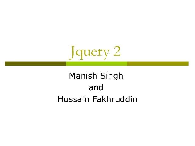 Jquery 2 Manish Singh and Hussain Fakhruddin