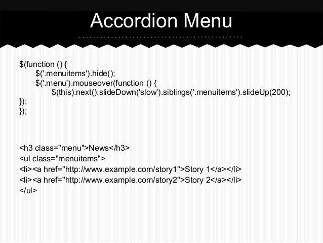 Accordion Menu$(function () {     $(.menuitems).hide();     $(.menu).mouseover(function () {          $(this).next().slide...