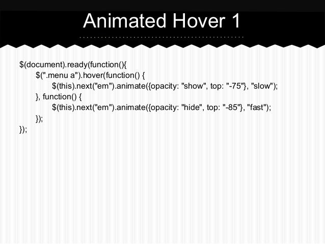 """Animated Hover 1$(document).ready(function(){    $("""".menu a"""").hover(function() {          $(this).next(""""em"""").animate({opac..."""