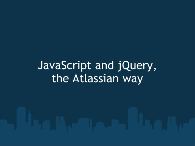 JavaScript and jQuery, the Atlassian way