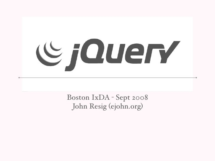 Boston IxDA - Sept 2008  John Resig (ejohn.org)