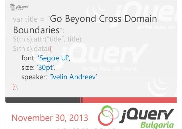 "var title = ""Go  Beyond Cross Domain  Boundaries""; $(this).attr(""title"", title); $(this).data({ font: 'Segoe UI', size: '3..."