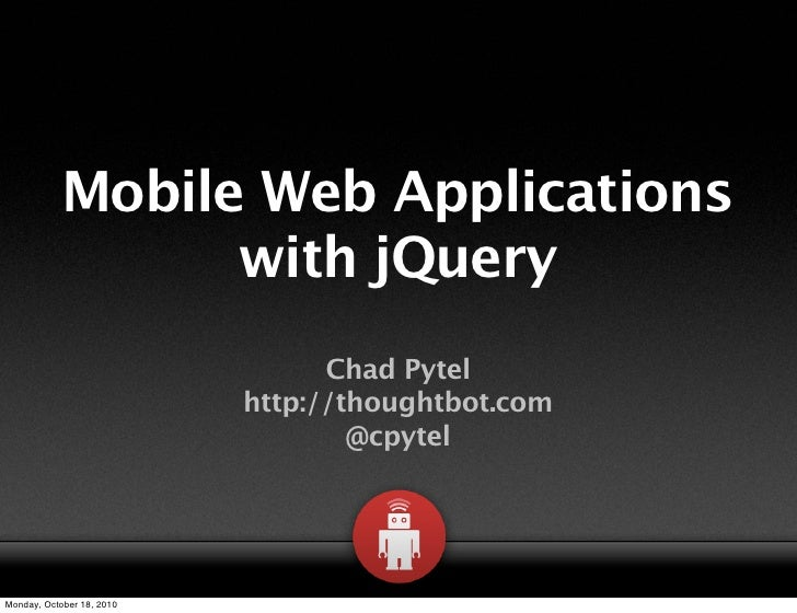 Mobile Web Applications                  with jQuery                                  Chad Pytel                          ...