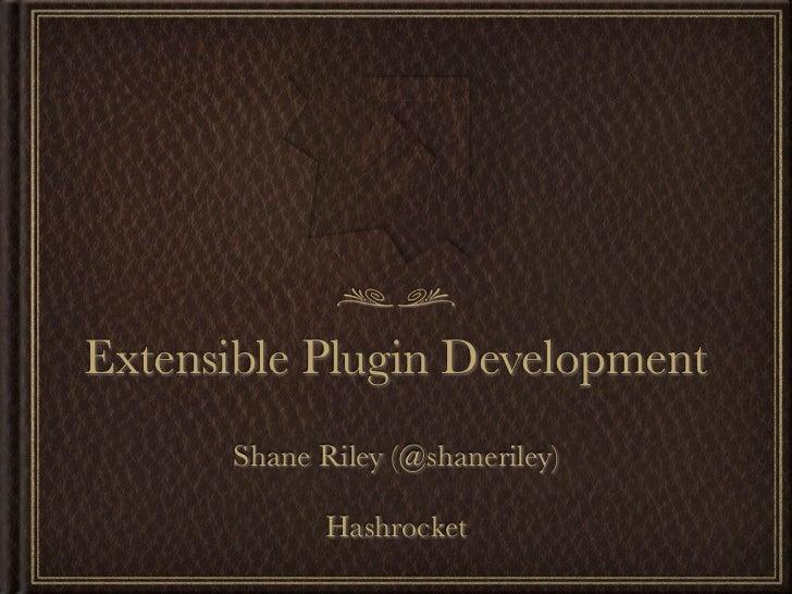 Extensible Plugin Development      Shane Riley (@shaneriley)             Hashrocket