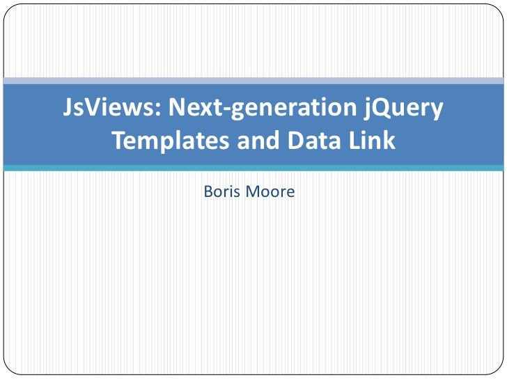 Boris Moore<br />JsViews: Next-generation jQuery Templates and Data Link<br />